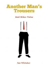 Another Man's Trousers and Other Tales, Sue Whitaker - Paperback Edition
